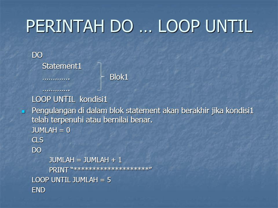 PERINTAH EXIT DO Statement EXIT DO merupakan suatu cara untuk keluar dari proses pengulangan di dalam blok statement DO ….