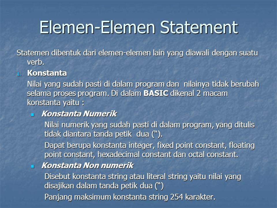 Elemen-Elemen Statement Statemen dibentuk dari elemen-elemen lain yang diawali dengan suatu verb. 1. Konstanta Nilai yang sudah pasti di dalam program