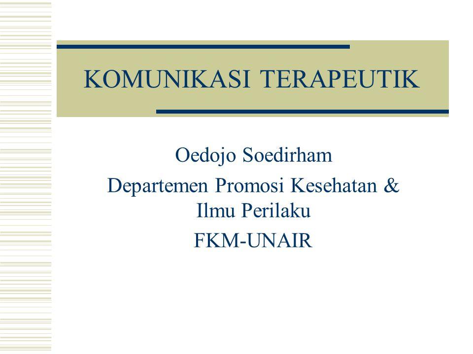 KOMUNIKASI TERAPEUTIK Oedojo Soedirham Departemen Promosi Kesehatan & Ilmu Perilaku FKM-UNAIR