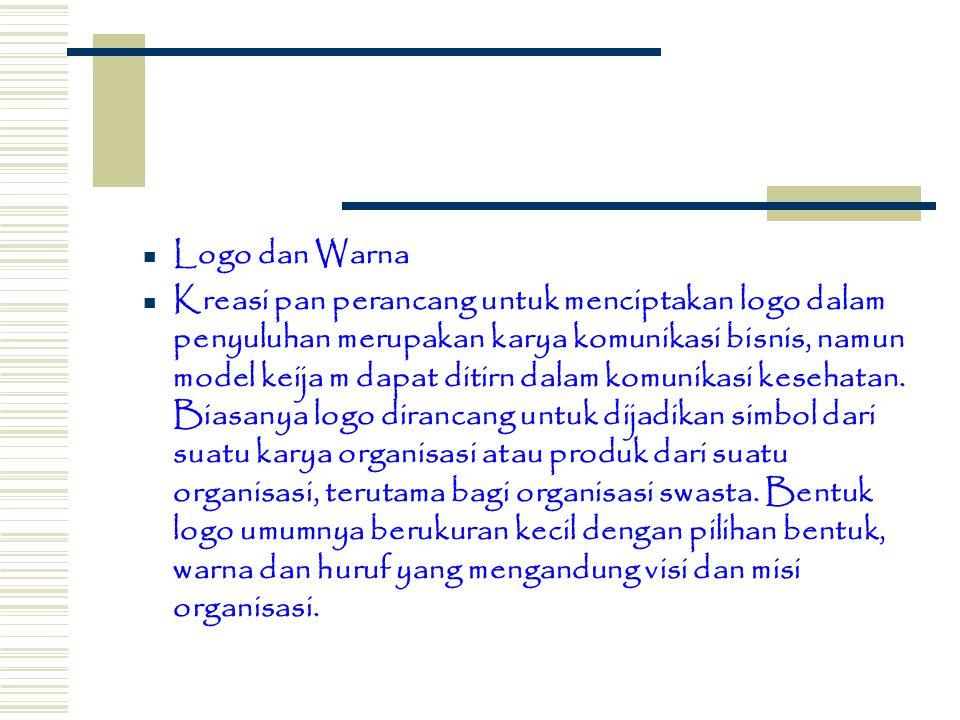 Logo dan Warna Kreasi pan perancang untuk menciptakan logo dalam penyuluhan merupakan karya komunikasi bisnis, namun model keija m dapat ditirn dalam komunikasi kesehatan.