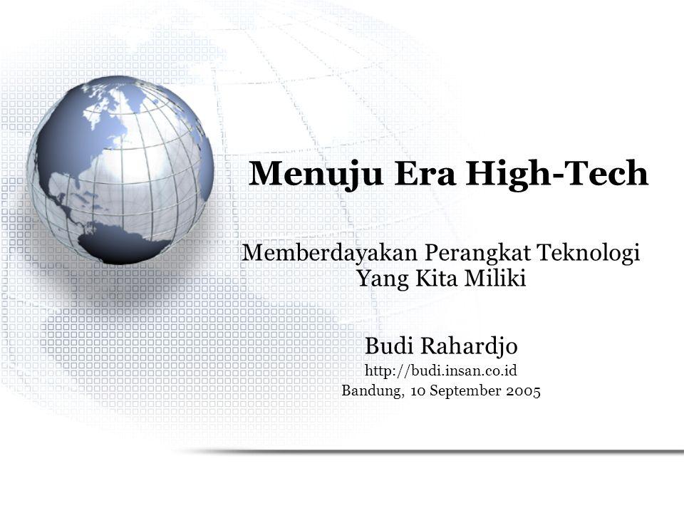 Budi Rahardjo - Menuju Era High-Tech12 Penutup Dampak teknologi dalam kehidupan harus mendapat perhatian.