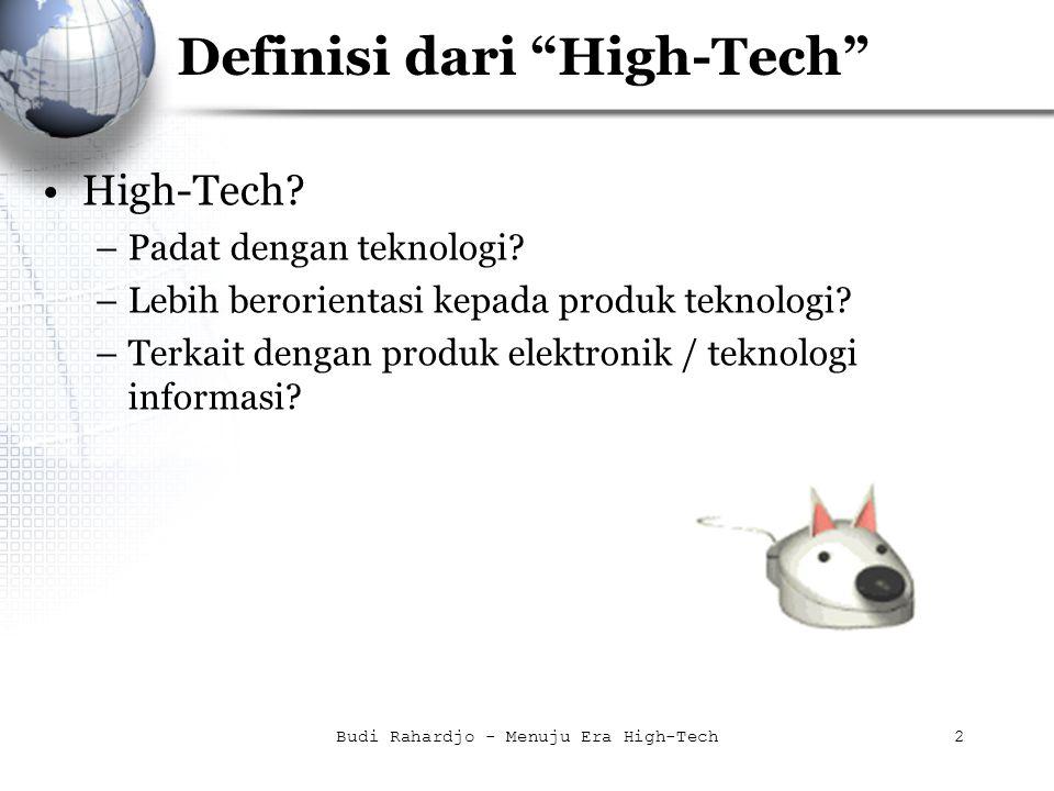 """Budi Rahardjo - Menuju Era High-Tech2 Definisi dari """"High-Tech"""" High-Tech? –Padat dengan teknologi? –Lebih berorientasi kepada produk teknologi? –Terk"""