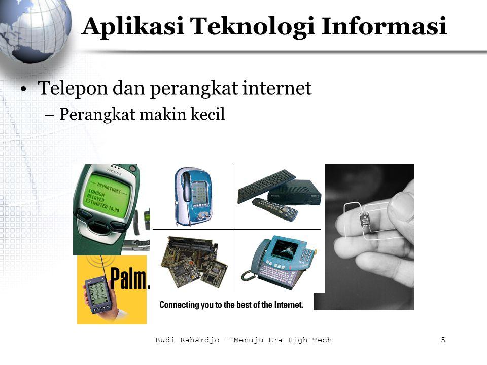 Budi Rahardjo - Menuju Era High-Tech5 Aplikasi Teknologi Informasi Telepon dan perangkat internet –Perangkat makin kecil