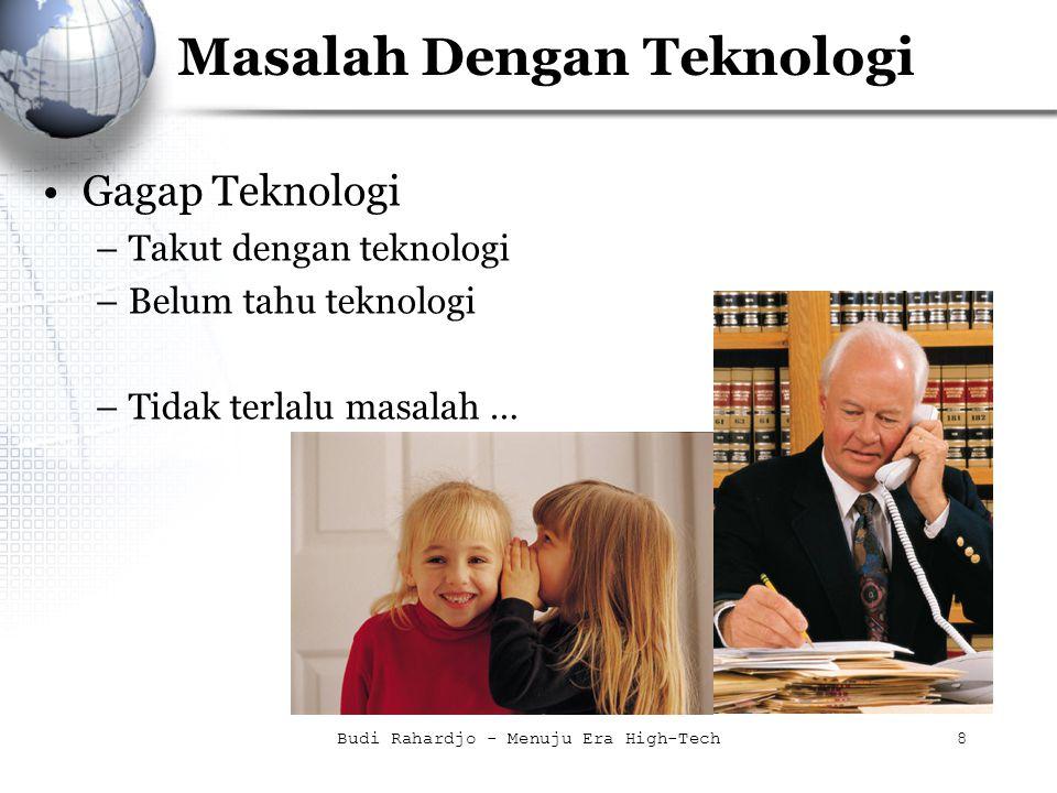 Budi Rahardjo - Menuju Era High-Tech8 Masalah Dengan Teknologi Gagap Teknologi –Takut dengan teknologi –Belum tahu teknologi –Tidak terlalu masalah …