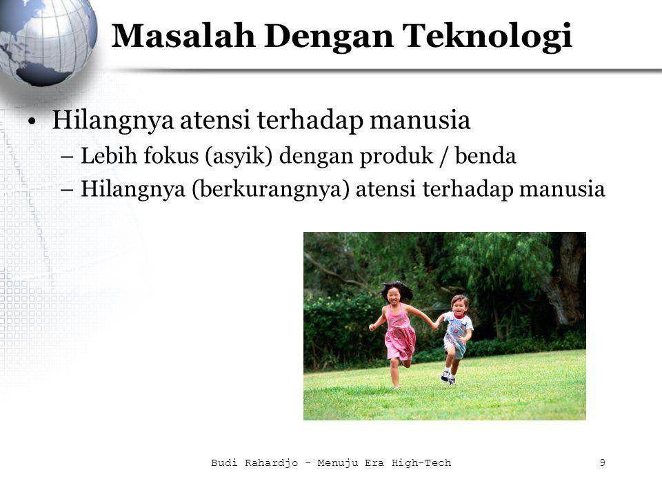 Budi Rahardjo - Menuju Era High-Tech10 Masalah Dengan Teknologi Kerja terus … –Adanya handphone membuat pekerja selalu dapat dihubungi atasan –Tidak ada alasan untuk tidak dapat dihubungi –Tidak apa-apa kalau kerja menyenangkan.