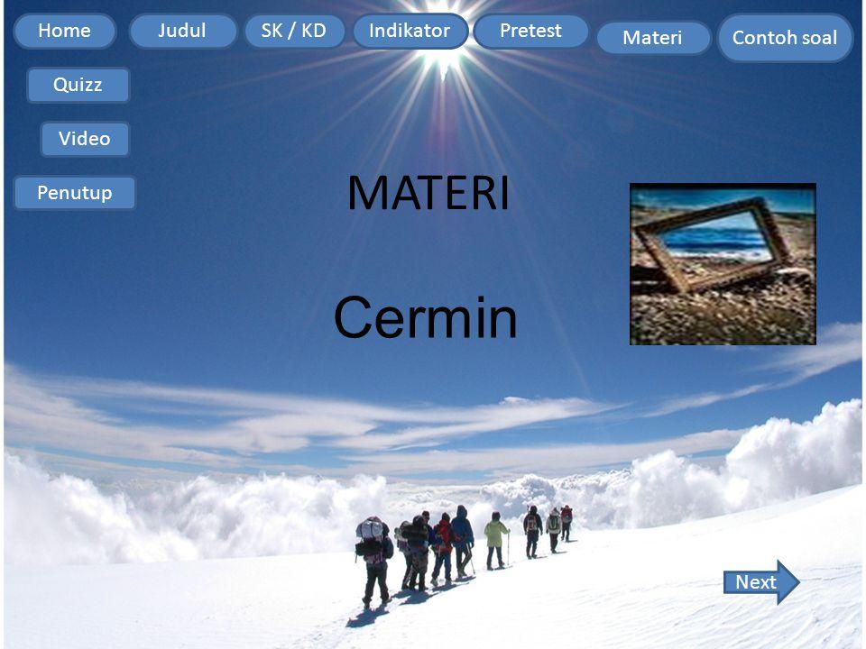 Home Contoh soal JudulSK / KDIndikatorPretest Materi Quizz Video Penutup MATERI Next Cermin