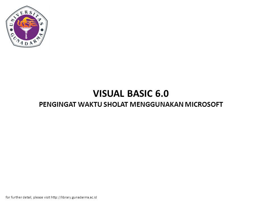 VISUAL BASIC 6.0 PENGINGAT WAKTU SHOLAT MENGGUNAKAN MICROSOFT for further detail, please visit http://library.gunadarma.ac.id