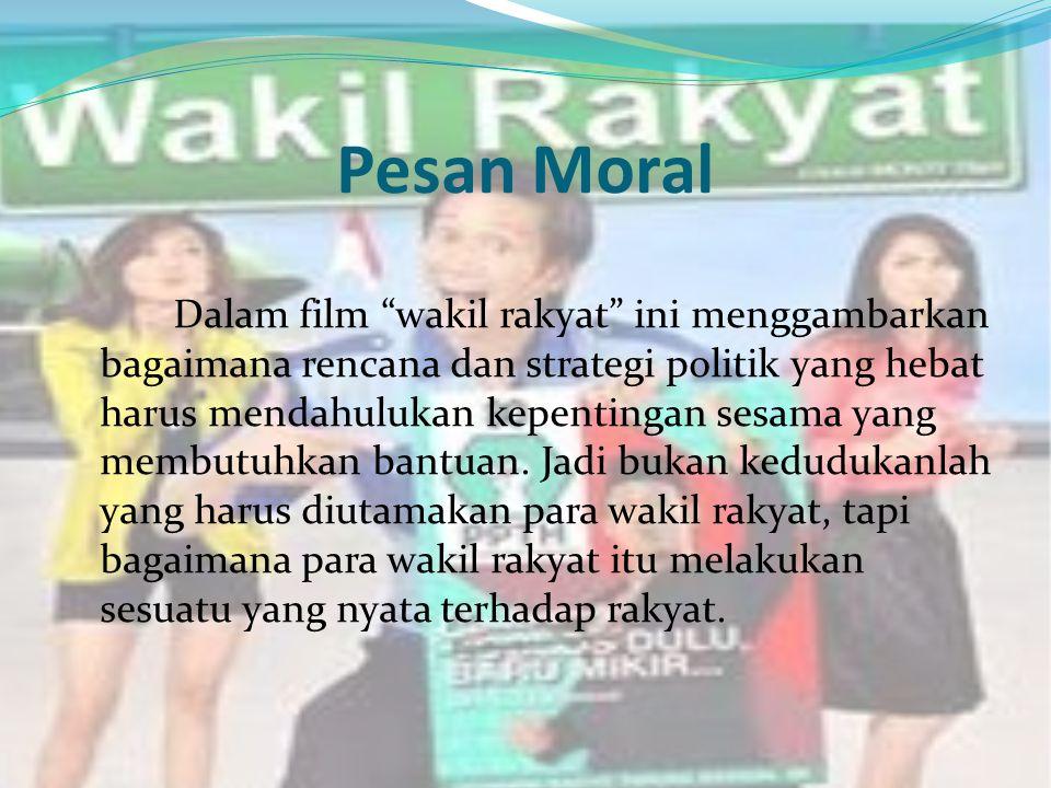 "Pesan Moral Dalam film ""wakil rakyat"" ini menggambarkan bagaimana rencana dan strategi politik yang hebat harus mendahulukan kepentingan sesama yang m"