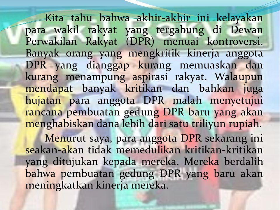 Kita tahu bahwa akhir-akhir ini kelayakan para wakil rakyat yang tergabung di Dewan Perwakilan Rakyat (DPR) menuai kontroversi. Banyak orang yang meng