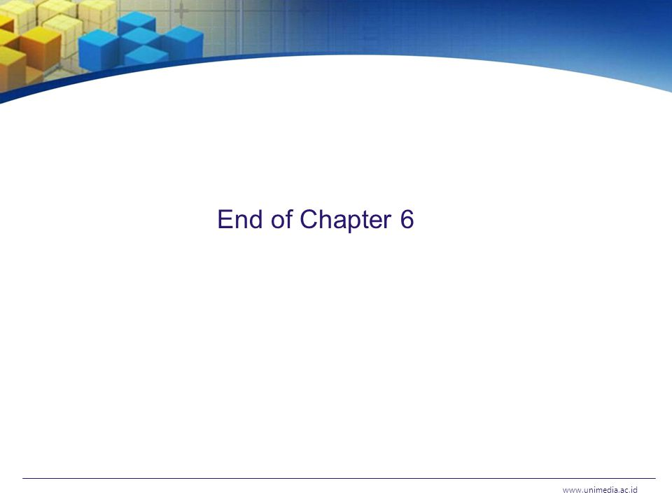 www.unimedia.ac.id End of Chapter 6