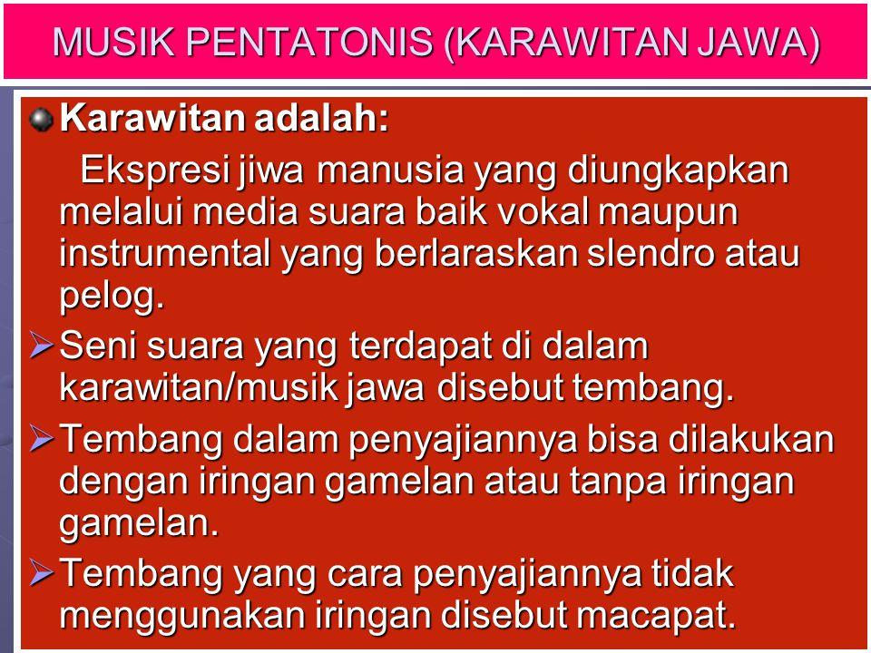MUSIK PENTATONIS (KARAWITAN JAWA) Karawitan adalah: Ekspresi jiwa manusia yang diungkapkan melalui media suara baik vokal maupun instrumental yang ber