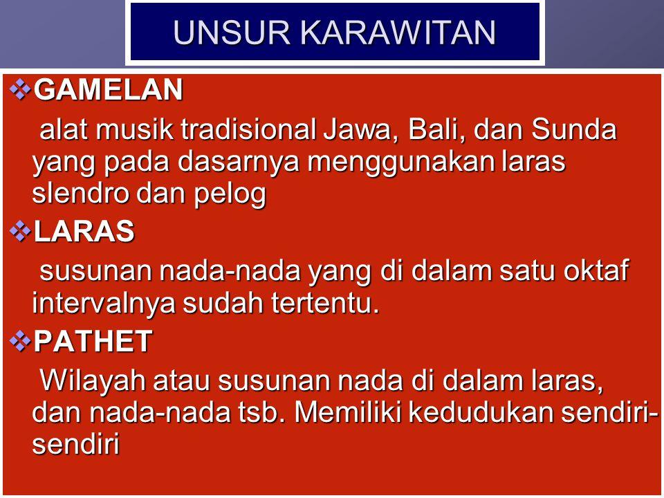 UNSUR KARAWITAN  GAMELAN alat musik tradisional Jawa, Bali, dan Sunda yang pada dasarnya menggunakan laras slendro dan pelog alat musik tradisional J