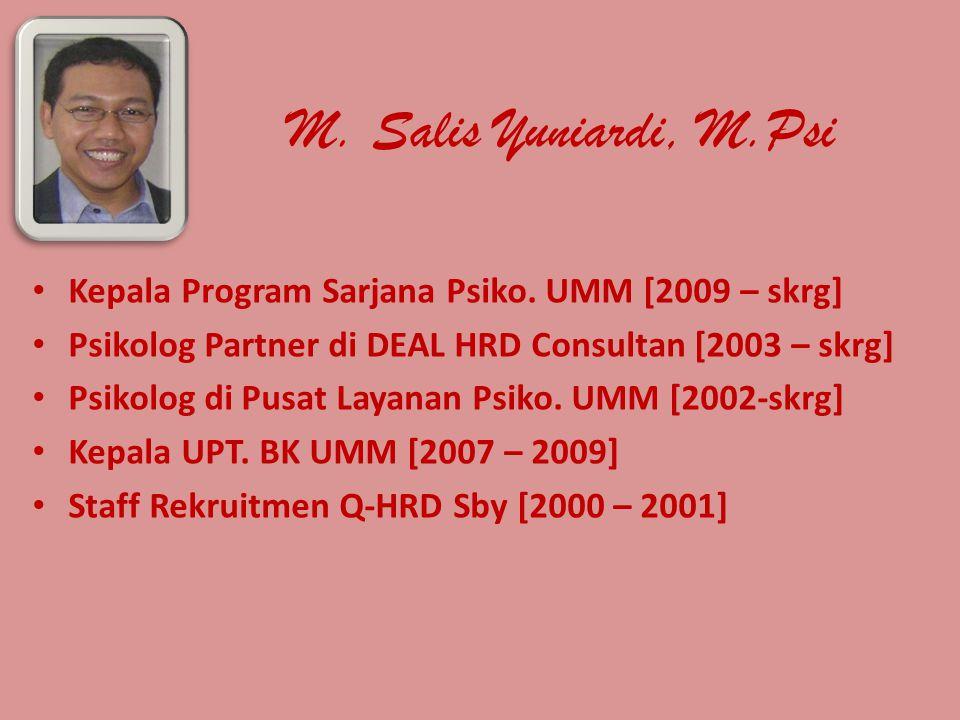 M. Salis Yuniardi, M.Psi Kepala Program Sarjana Psiko. UMM [2009 – skrg] Psikolog Partner di DEAL HRD Consultan [2003 – skrg] Psikolog di Pusat Layana