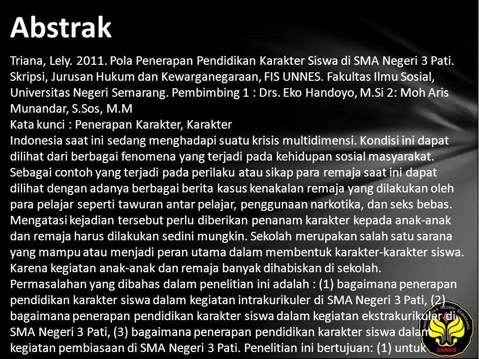 Abstrak Triana, Lely. 2011. Pola Penerapan Pendidikan Karakter Siswa di SMA Negeri 3 Pati. Skripsi, Jurusan Hukum dan Kewarganegaraan, FIS UNNES. Faku