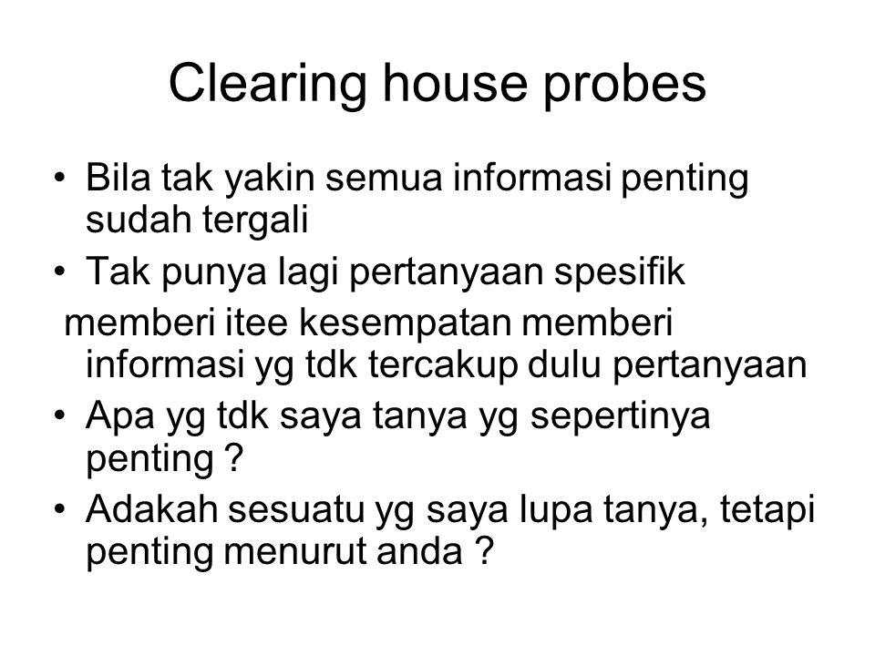 Clearing house probes Bila tak yakin semua informasi penting sudah tergali Tak punya lagi pertanyaan spesifik memberi itee kesempatan memberi informas