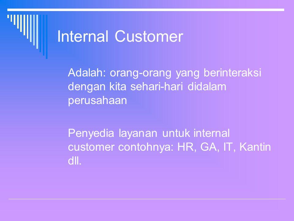 Internal Customer Adalah: orang-orang yang berinteraksi dengan kita sehari-hari didalam perusahaan Penyedia layanan untuk internal customer contohnya: HR, GA, IT, Kantin dll.