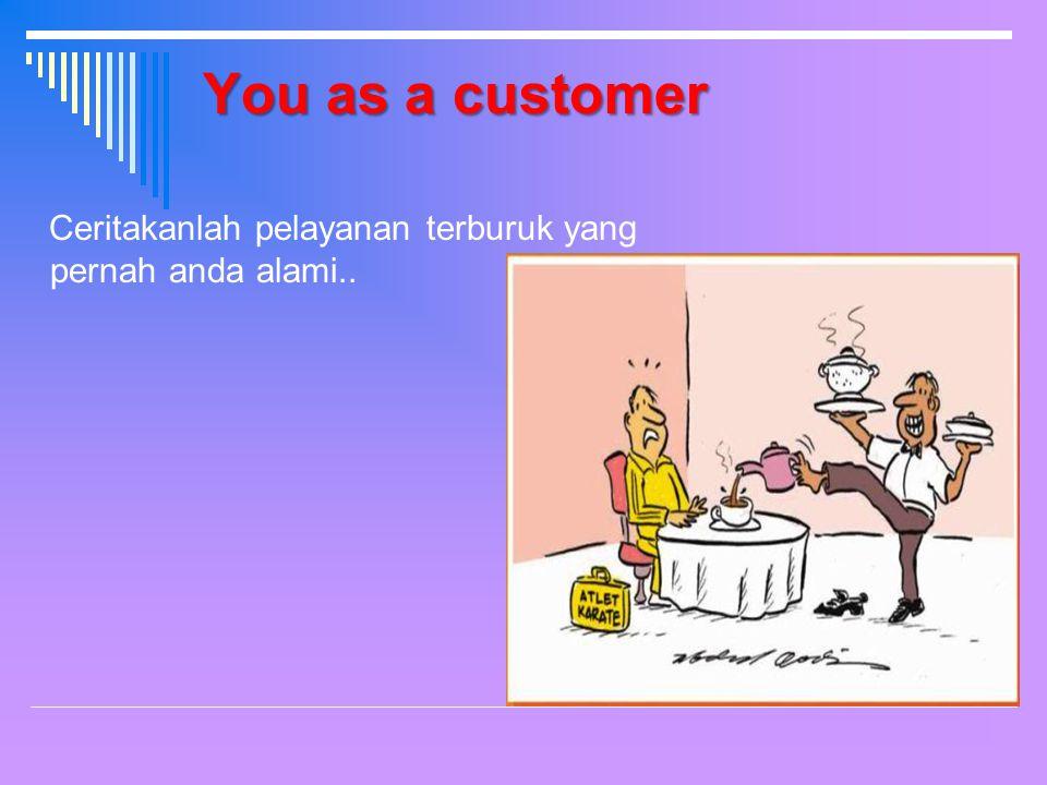 You as a customer Ceritakanlah pelayanan terburuk yang pernah anda alami..