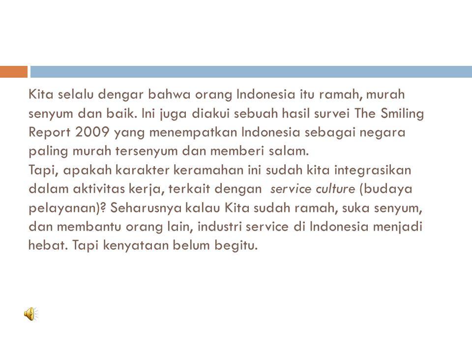 Kita selalu dengar bahwa orang Indonesia itu ramah, murah senyum dan baik.