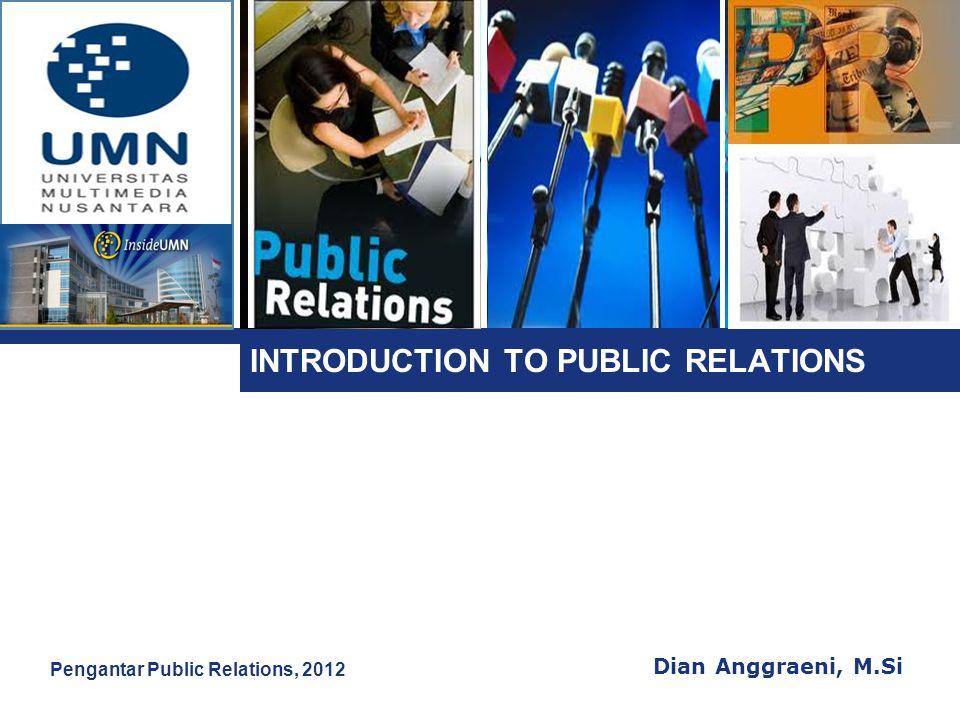L o g o INTRODUCTION TO PUBLIC RELATIONS Dian Anggraeni, M.Si Pengantar Public Relations, 2012