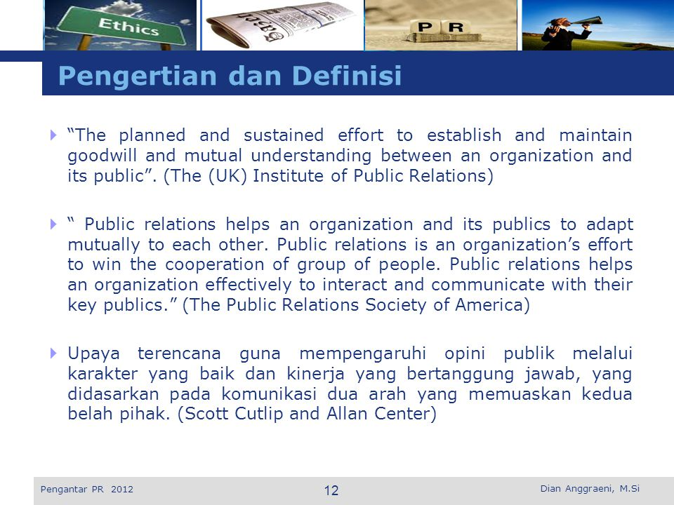 """L o g o Pengertian dan Definisi  """"The planned and sustained effort to establish and maintain goodwill and mutual understanding between an organizatio"""