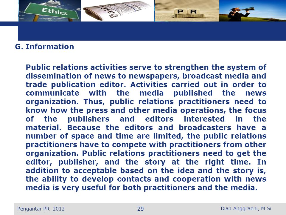 L o g o G. Information Public relations activities serve to strengthen the system of dissemination of news to newspapers, broadcast media and trade pu