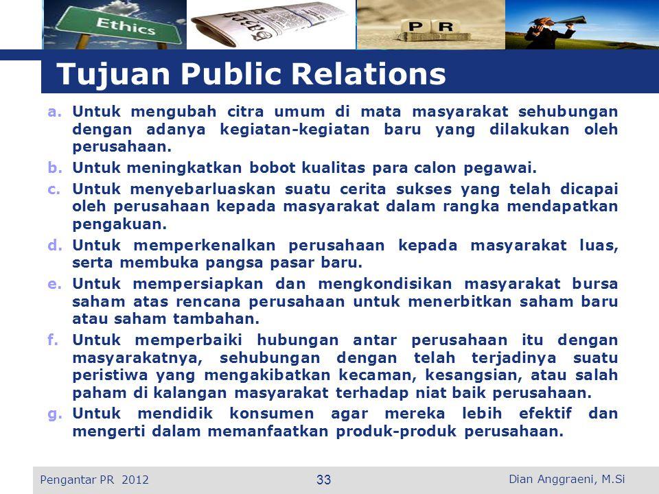 L o g o Tujuan Public Relations a.Untuk mengubah citra umum di mata masyarakat sehubungan dengan adanya kegiatan-kegiatan baru yang dilakukan oleh per