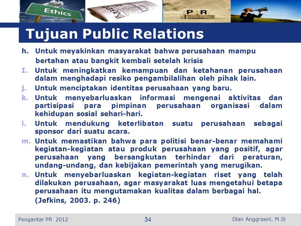 L o g o Tujuan Public Relations h. Untuk meyakinkan masyarakat bahwa perusahaan mampu bertahan atau bangkit kembali setelah krisis I.Untuk meningkatka