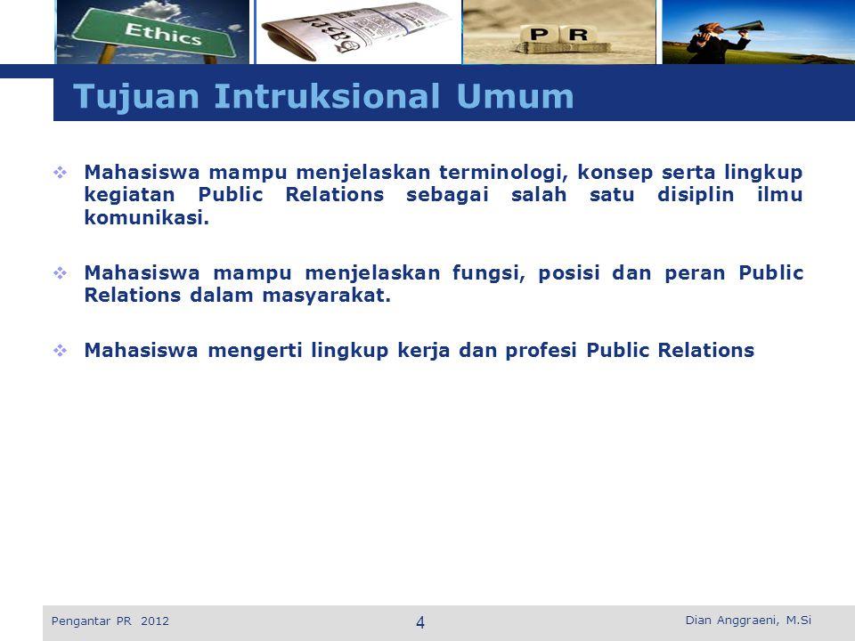 L o g o Practice Development PUBLIC RELATIONS CORPORATE COMMUNICATIONS MARKETING COMMUNICATIONS Pengantar PR 2012 15 Dian Anggraeni, M.Si