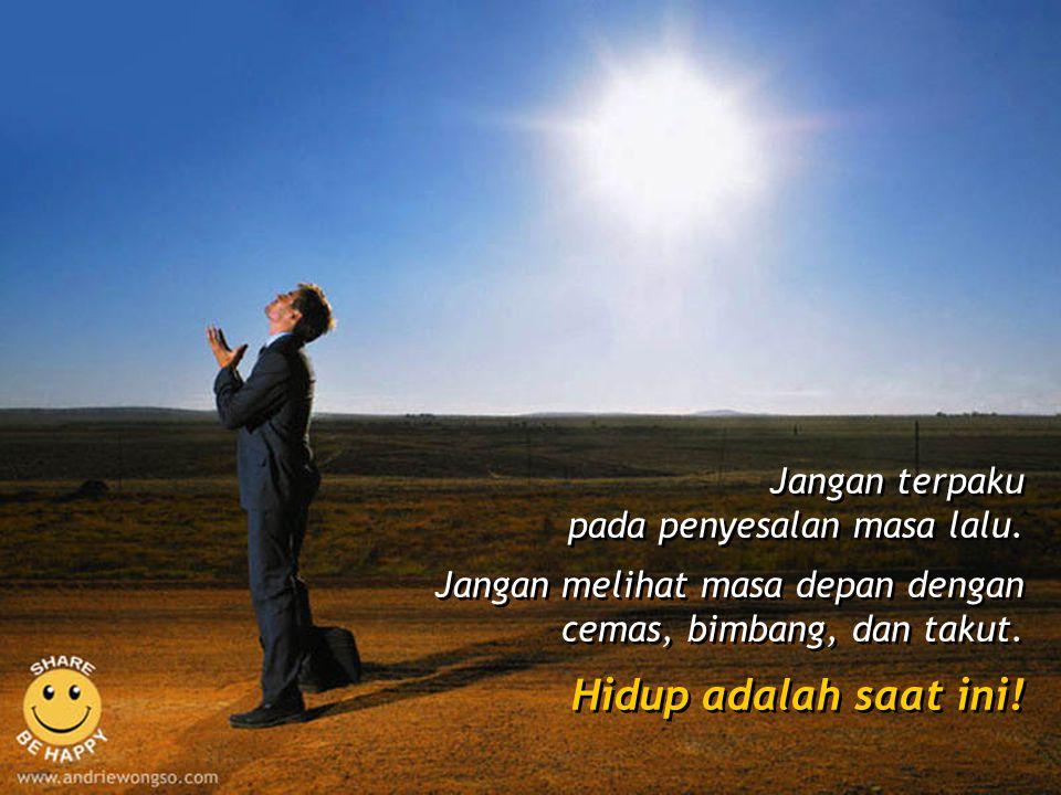 Hidup adalah Saat ini Hidup adalah Saat ini ANDRIE WONGSO Wisdom, Motivation & Inspiration Mempersembahkan: ANDRIE WONGSO Wisdom, Motivation & Inspira