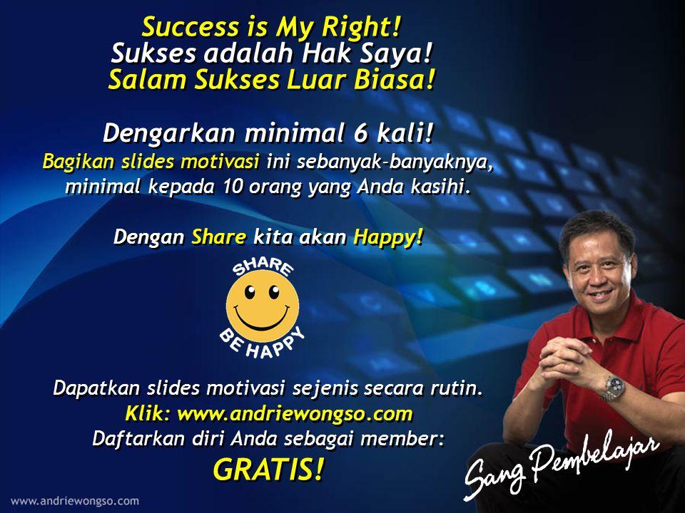 Success is My Right.Sukses adalah Hak Saya. Salam Sukses Luar Biasa.