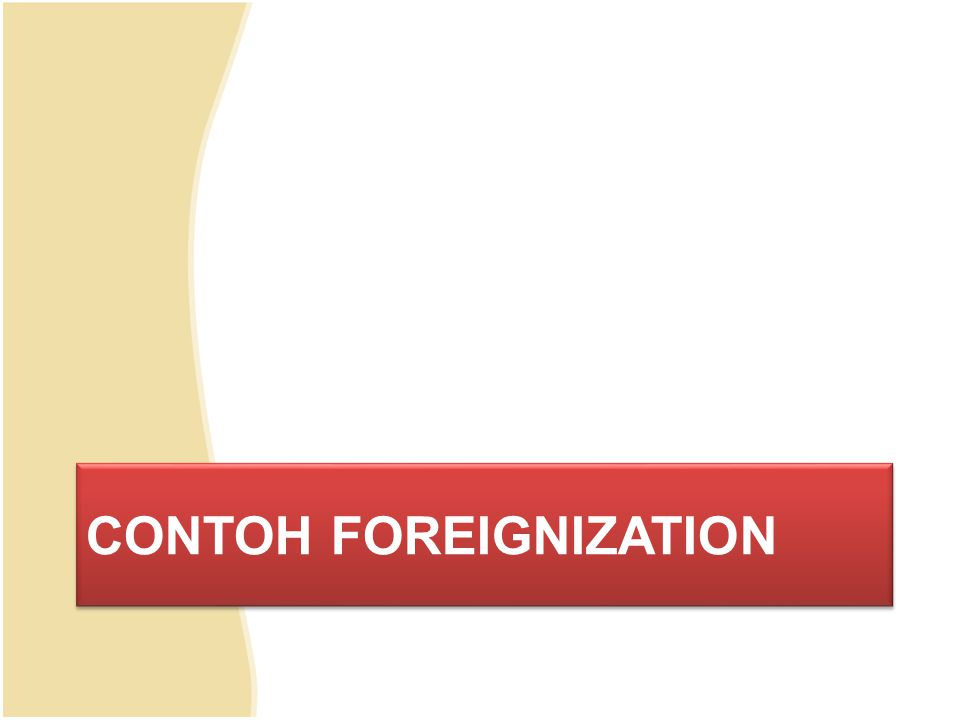 CONTOH FOREIGNIZATION