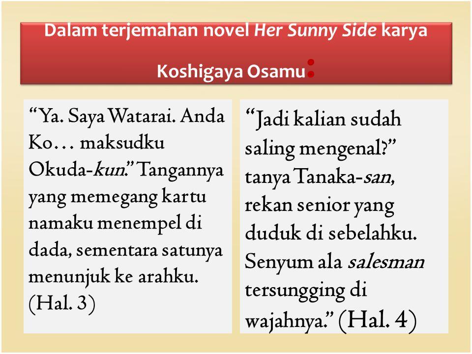 Dalam terjemahan novel Her Sunny Side karya Koshigaya Osamu: Mao mengunjungi rumahku tidak lama setelah liburan musim panas dimulai.