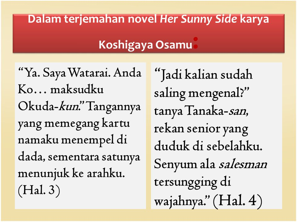 "Dalam terjemahan novel Her Sunny Side karya Koshigaya Osamu : ""Ya. Saya Watarai. Anda Ko… maksudku Okuda-kun."" Tangannya yang memegang kartu namaku me"