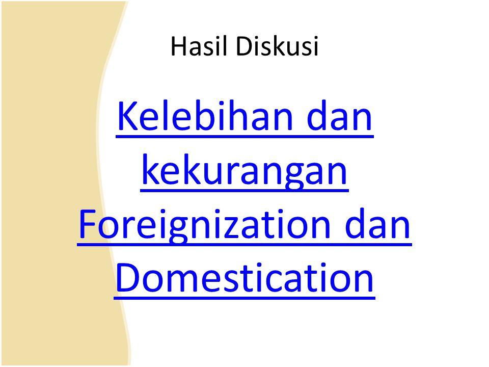 Hasil Diskusi Kelebihan dan kekurangan Foreignization dan Domestication