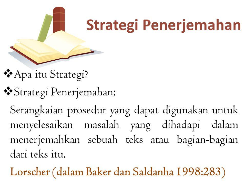  Apa itu Strategi?  Strategi Penerjemahan: Serangkaian prosedur yang dapat digunakan untuk menyelesaikan masalah yang dihadapi dalam menerjemahkan s