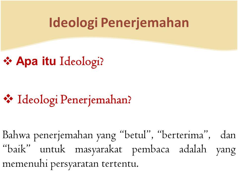 "Ideologi Penerjemahan  Apa itu Ideologi?  Ideologi Penerjemahan? Bahwa penerjemahan yang ""betul"", ""berterima"", dan ""baik"" untuk masyarakat pembaca a"