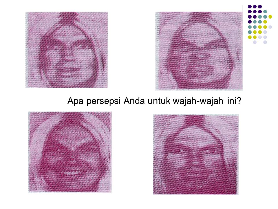 Apa persepsi Anda untuk wajah-wajah ini?