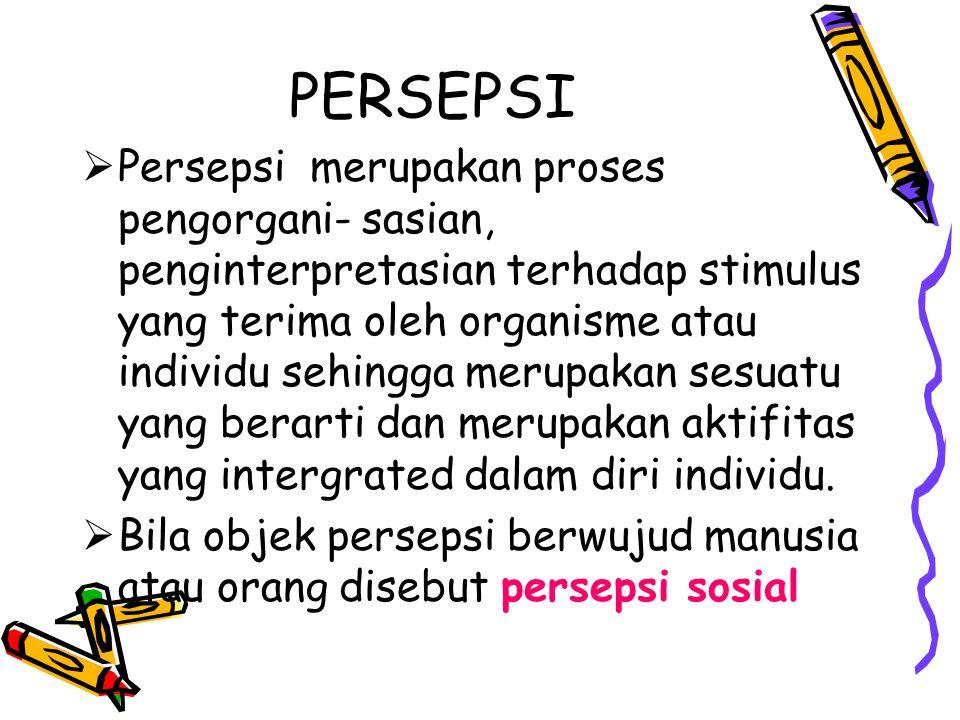 PERSEPSI  Persepsi merupakan proses pengorgani- sasian, penginterpretasian terhadap stimulus yang terima oleh organisme atau individu sehingga merupa