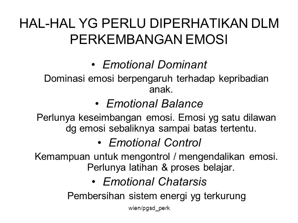 HAL-HAL YG PERLU DIPERHATIKAN DLM PERKEMBANGAN EMOSI Emotional Dominant Dominasi emosi berpengaruh terhadap kepribadian anak. Emotional Balance Perlun