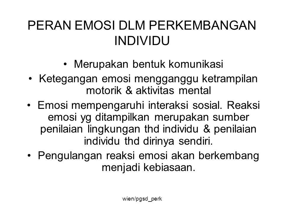 PERAN EMOSI DLM PERKEMBANGAN INDIVIDU Merupakan bentuk komunikasi Ketegangan emosi mengganggu ketrampilan motorik & aktivitas mental Emosi mempengaruh