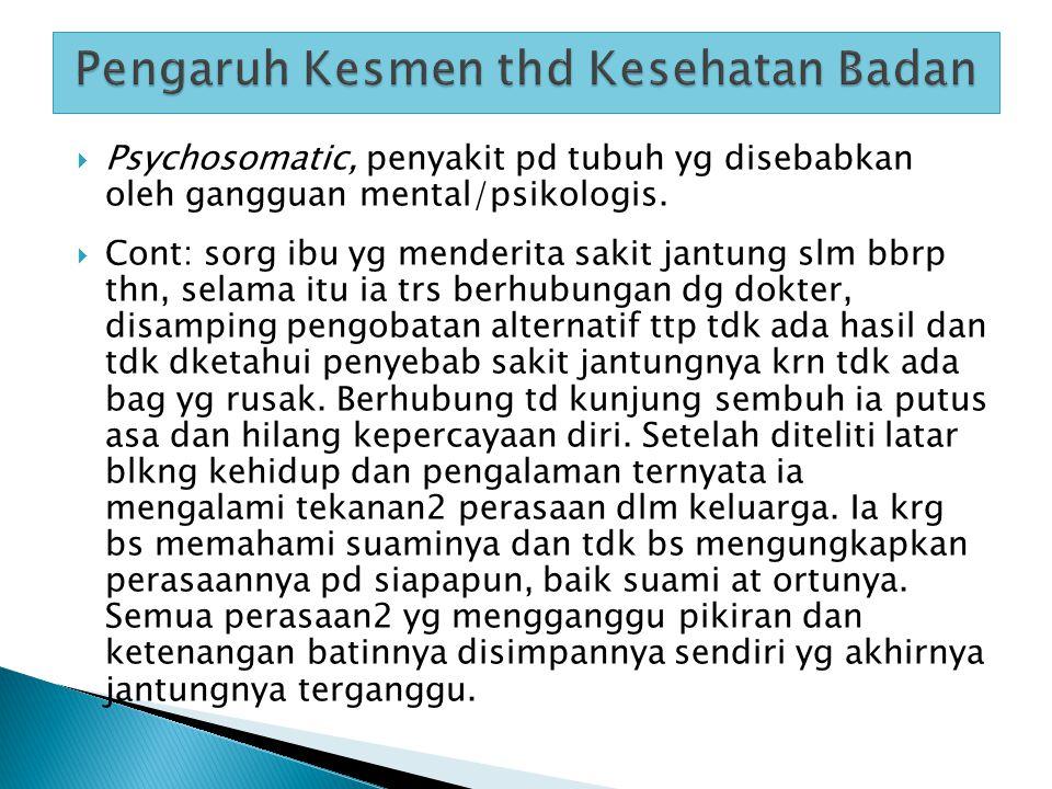  Psychosomatic, penyakit pd tubuh yg disebabkan oleh gangguan mental/psikologis.  Cont: sorg ibu yg menderita sakit jantung slm bbrp thn, selama itu