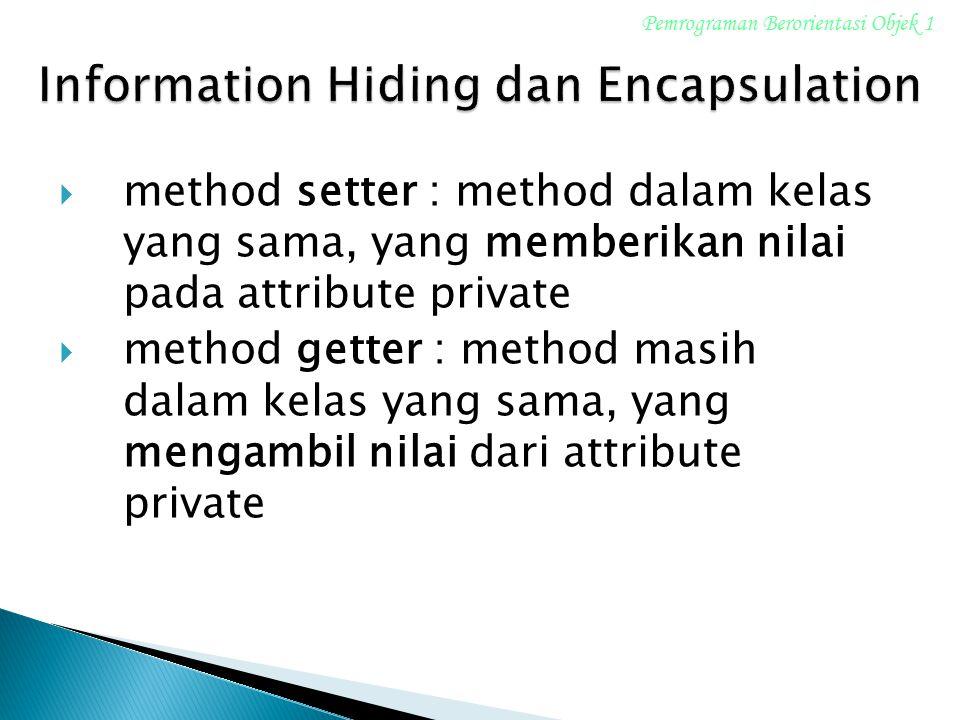  method setter : method dalam kelas yang sama, yang memberikan nilai pada attribute private  method getter : method masih dalam kelas yang sama, yan