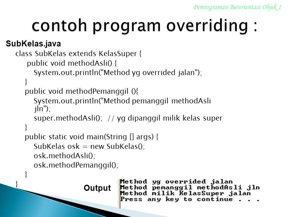 class SubKelas extends KelasSuper { public void methodAsli() { System.out.println(