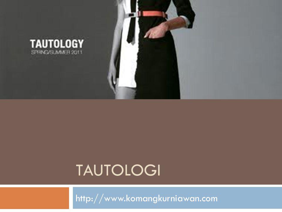 TAUTOLOGI http://www.komangkurniawan.com