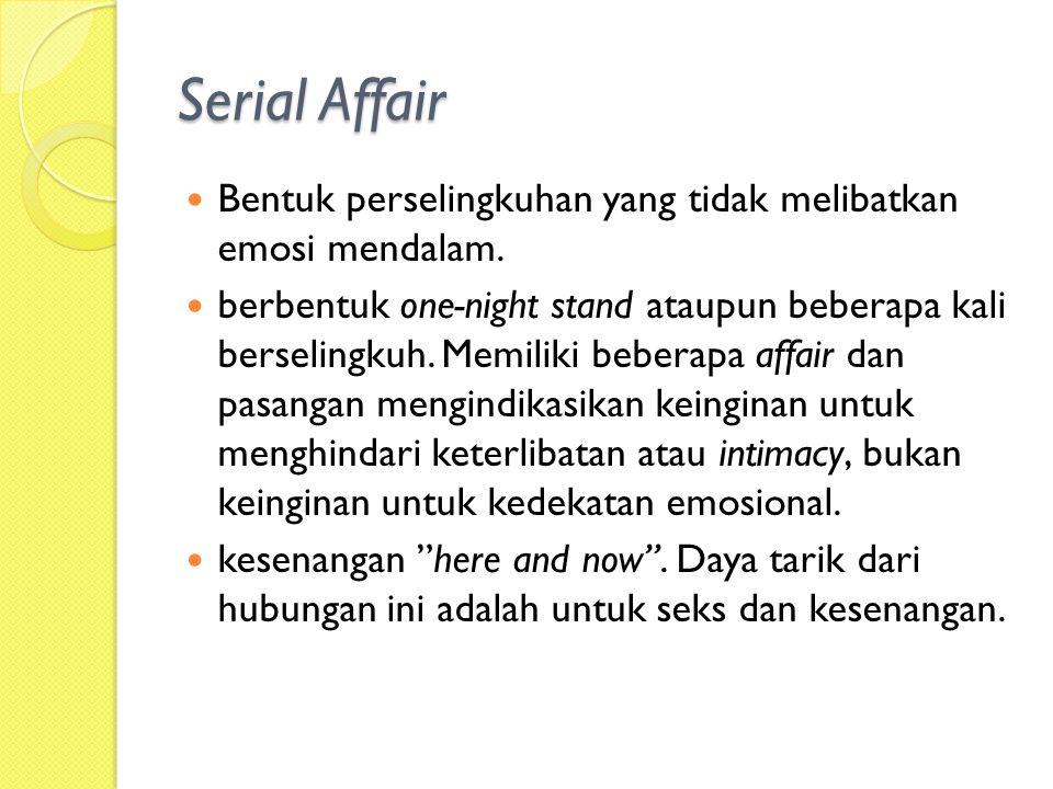 Tipe-tipe selingkuh Subtonik dan Harris (2005) menggambarkan kontinuitas dari perselingkuhan, yaitu: Serial Flings Romantic Love Long-Term