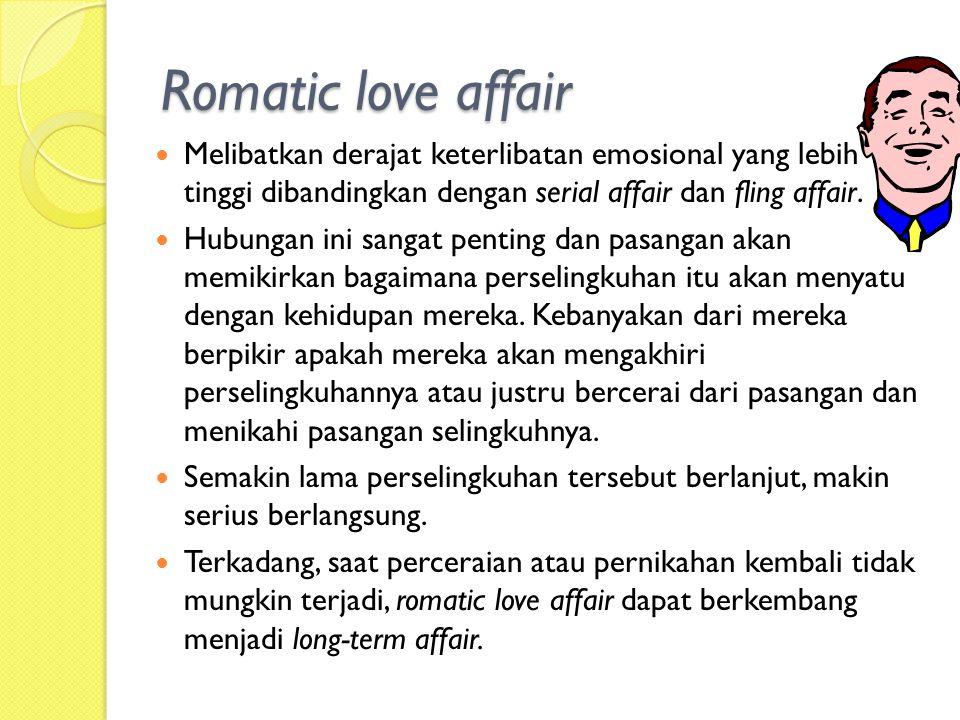 Flings affair Flings affair = serial affair dalam hal tidak melibatkan hubungan emosional. Fling ini dapat berbentuk one night stand ataupun bertahan