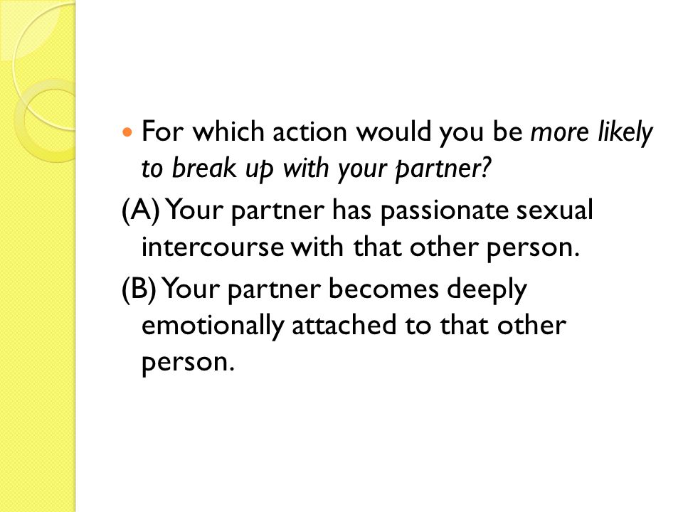 Which action would be more difficult for you to forgive? (A) Your partner has passionate sexual intercourse with that other person. (B) Your partner b
