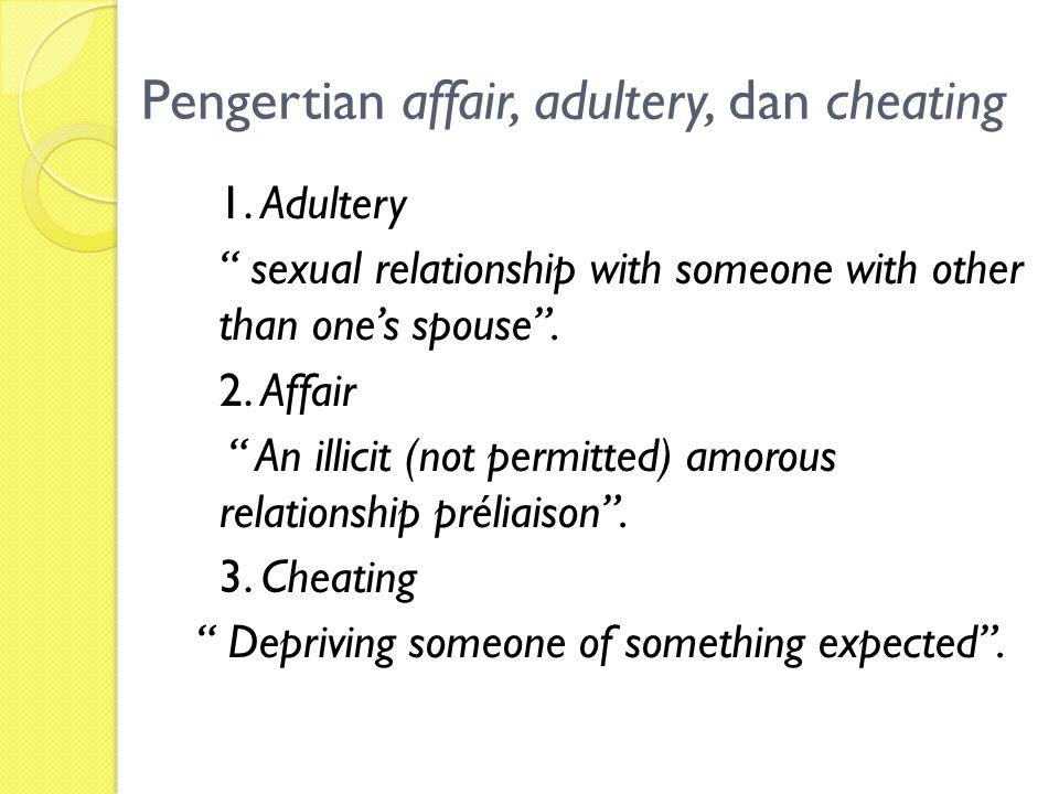 Subotnik dan Harris (2005) Beberapa kata yang digunakan untuk menyebut kata selingkuh yaitu affair, adultery, dan cheating.