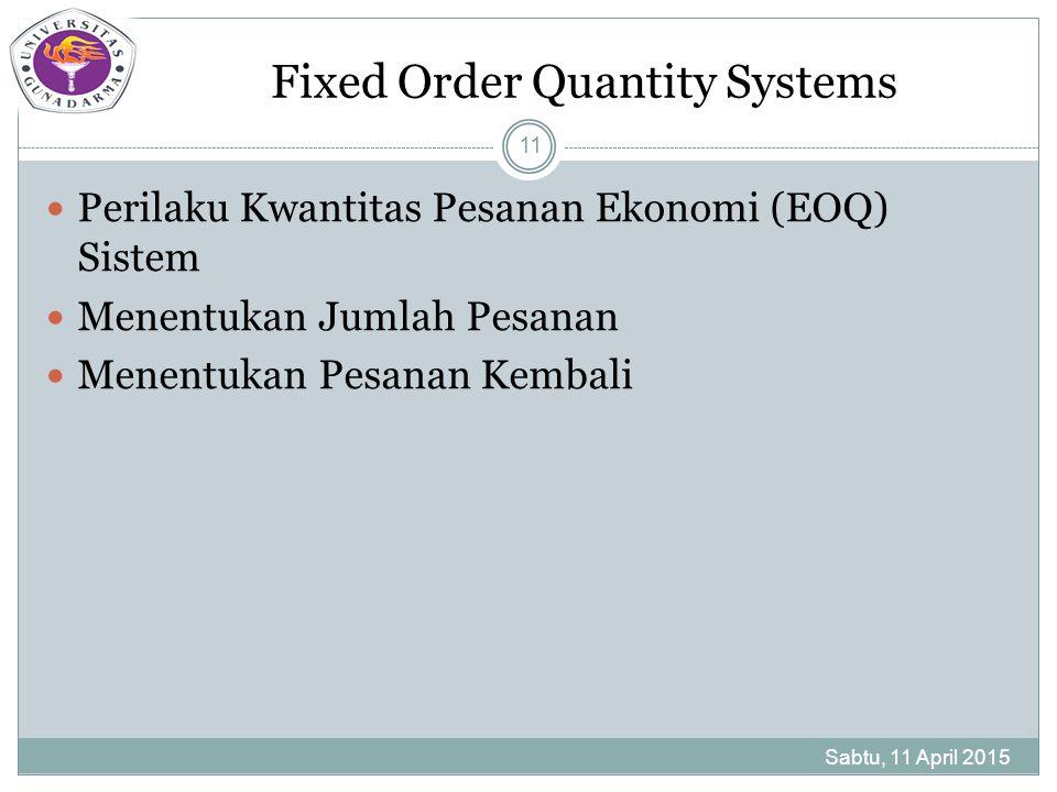 Fixed Order Quantity Systems Sabtu, 11 April 2015 11 Perilaku Kwantitas Pesanan Ekonomi (EOQ) Sistem Menentukan Jumlah Pesanan Menentukan Pesanan Kembali
