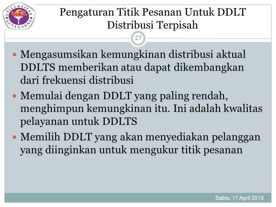 Pengaturan Titik Pesanan Untuk DDLT Distribusi Terpisah Mengasumsikan kemungkinan distribusi aktual DDLTS memberikan atau dapat dikembangkan dari frekuensi distribusi Memulai dengan DDLT yang paling rendah, menghimpun kemungkinan itu.